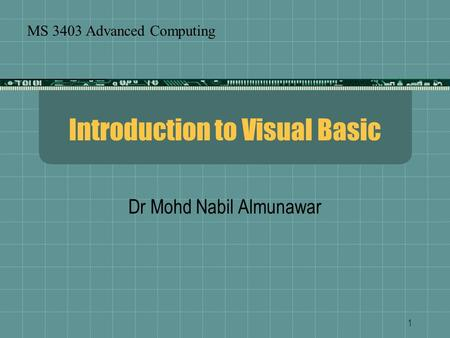 1 Introduction to Visual Basic Dr Mohd Nabil Almunawar MS 3403 Advanced Computing.