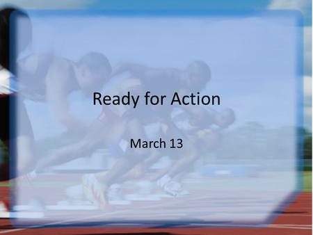 "Ready for Action March 13. Think About It … Agree or disagree: ""People always do what they want to do"" Consider what motivates us to do the right thing."