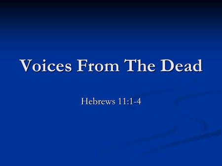 "Voices From The Dead Hebrews 11:1-4. The Voice Of Samuel 1 Samuel 28:15-19 The certainty of death. ""Thou and thy sons shall be with me"" verse 19. cf."