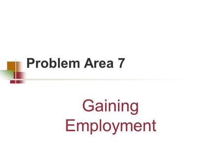 Problem Area 7 Gaining Employment Lesson 2 Obtaining Education for a Job.