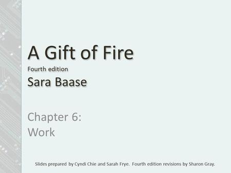 Slides prepared by Cyndi Chie and Sarah Frye. Fourth edition revisions by Sharon Gray. A Gift of Fire Fourth edition Sara Baase Chapter 6: Work.