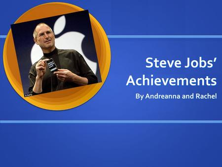 Steve Jobs' Achievements By Andreanna and Rachel.