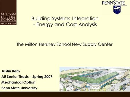 Building Systems Integration - Energy and Cost Analysis The Milton Hershey School New Supply Center Justin Bem AE Senior Thesis – Spring 2007 Mechanical.