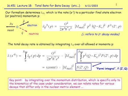 16.451 Lecture 18: Total Rate for Beta Decay (etc...) 6/11/2003 Our formalism determines if, which is the rate (s -1 ) to a particular final state electron.