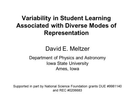 Variability in Student Learning Associated with Diverse Modes of Representation David E. Meltzer Department of Physics and Astronomy Iowa State University.
