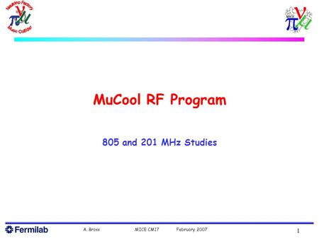 A. Bross MICE CM17 February 2007 1 MuCool RF Program 805 and 201 MHz Studies.