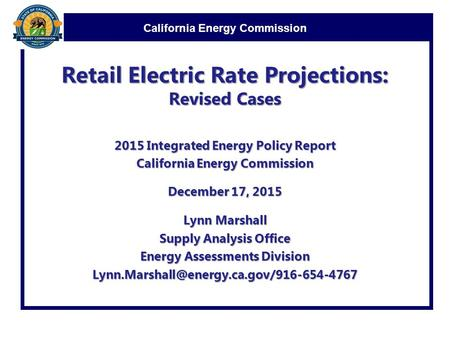 California Energy Commission Retail Electric Rate Projections: Revised Cases 2015 Integrated Energy Policy Report California Energy Commission December.