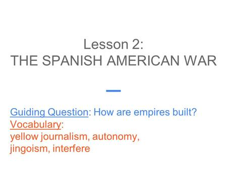 Lesson 2: THE SPANISH AMERICAN WAR