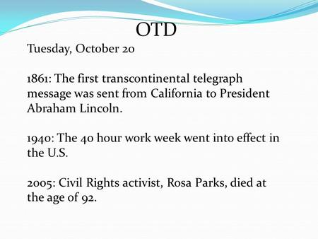 OTD Tuesday, October 20 1861: The first transcontinental telegraph message was sent from California to President Abraham Lincoln. 1940: The 40 hour work.