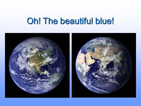 Oh! The beautiful blue! The following presentation is based on a slideshow circulating on the internet. It can also be found at sites such as