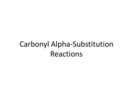 Carbonyl Alpha-Substitution Reactions. The carbon next to the carbonyl group is designated as being in the  position Electrophilic substitution occurs.