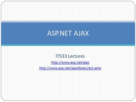 IT533 Lectures   ASP.NET AJAX.