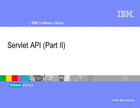 ® IBM Software Group © 2007 IBM Corporation Servlet API (Part II) 4.1.02.