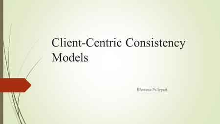 Client-Centric Consistency Models Bhavana Pallepati.