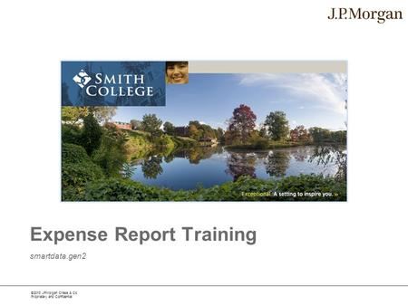 ©2013 JPMorgan Chase & Co. Proprietary and Confidential smartdata.gen2 Expense Report Training.