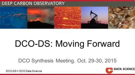 DCO-DS: Moving Forward DCO Synthesis Meeting. Oct. 29-30, 2015 DCO-DS = DCO Data Science.