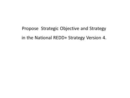 Propose Strategic Objective and Strategy in the National REDD+ Strategy Version 4.
