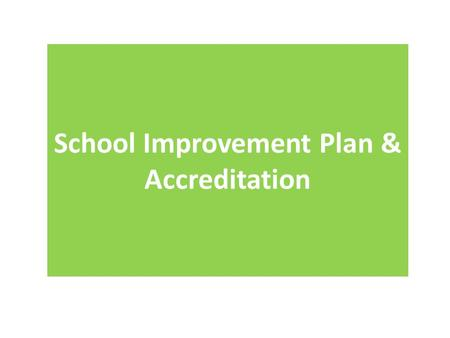 School Improvement Plan & Accreditation. Goal: If effective evidence based instructional strategies are utilized throughout all content areas, then student.