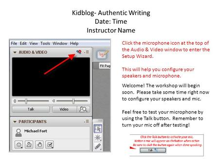Kidblog- Authentic Writing Date: Time Instructor Name Click the microphone icon at the top of the Audio & Video window to enter the Setup Wizard. This.