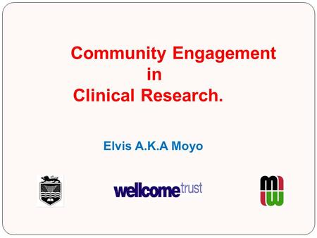 Community Engagement in Clinical Research. Elvis A.K.A Moyo.