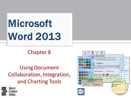 Chapter 8 Using Document Collaboration, Integration, and Charting Tools Microsoft Word 2013.