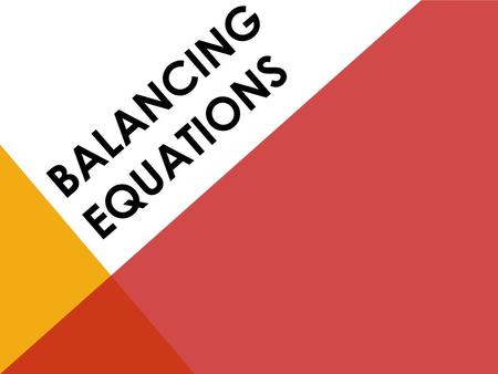 BALANCING EQUATIONS. CHEMICAL EQUATIONS Chemical Equation: Represents, with symbols and formulas, the identities and relative molecular or molar amounts.