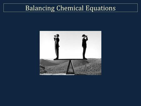 Balancing Chemical Equations. Writing Word Equations Steps in writing equations: 1.word equation A.types of reactions B.predicting products 2.formula.