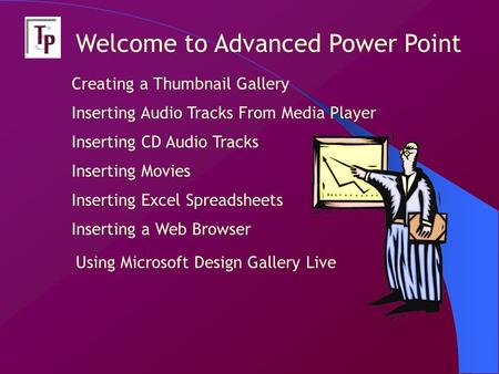 Inserting CD Audio Tracks Inserting Audio Tracks From Media Player Inserting Movies Creating a Thumbnail Gallery Welcome to Advanced Power Point Inserting.