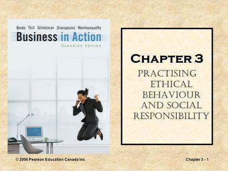 © 2006 Pearson Education Canada Inc.Chapter 3 - 1 Chapter 3 Practising Ethical Behaviour and Social Responsibility.