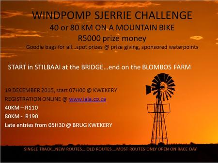 WINDPOMP SJERRIE CHALLENGE 40 or 80 KM ON A MOUNTAIN BIKE R5000 prize money Goodie bags for all…spot prize giving, sponsored waterpoints START.