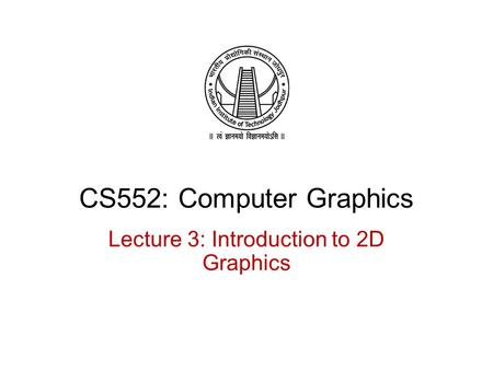 Lecture 3: Introduction to 2D Graphics