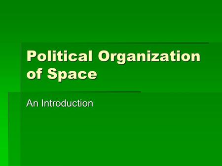 Political Organization of Space An Introduction. Political Concepts in Space  Territoriality  Attempt by individual or group to control people, phenomena,