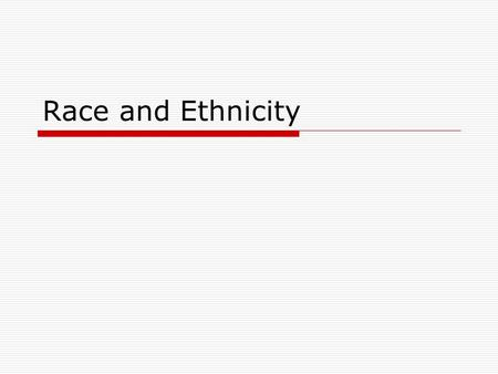 Race and Ethnicity. Introduction to Sociology: Race and Ethnicity 2 Race and Ethnicity Defined  Race is a socially defined category, based on real or.