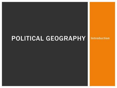 Political Geography Introduction.
