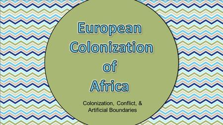 Colonization, Conflict, & Artificial Boundaries. Graphic Organizer Colonialism.