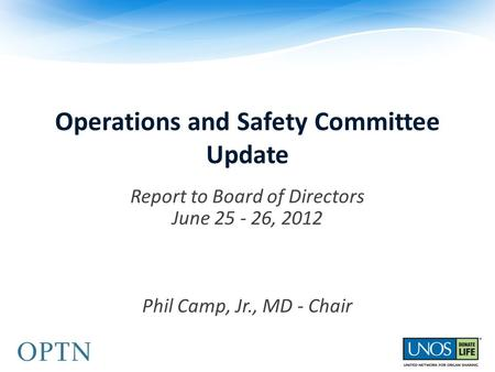 Operations and Safety Committee Update Report to Board of Directors June 25 - 26, 2012 Phil Camp, Jr., MD - Chair.