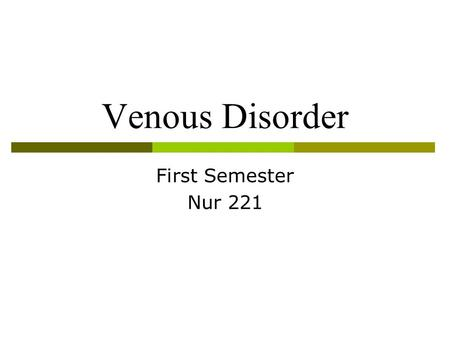 Venous Disorder First Semester Nur 221.