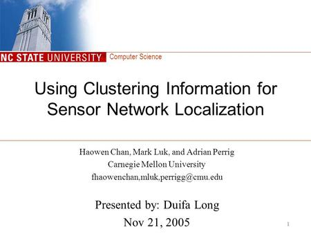 Computer Science 1 Using Clustering Information for Sensor Network Localization Haowen Chan, Mark Luk, and Adrian Perrig Carnegie Mellon University