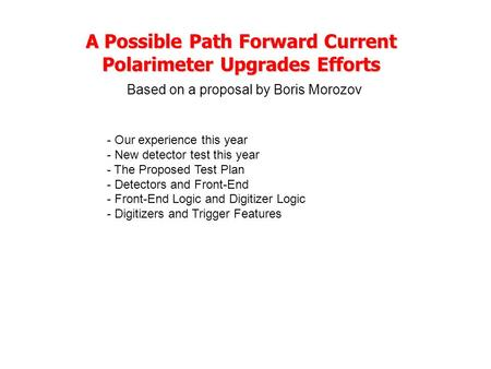 A Possible Path Forward Current Polarimeter Upgrades Efforts A Possible Path Forward Current Polarimeter Upgrades Efforts Based on a proposal by Boris.