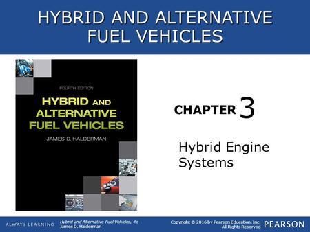 CHAPTER 3 Copyright © 2016 by Pearson Education, Inc. All Rights Reserved Hybrid and Alternative Fuel Vehicles, 4e James D. Halderman HYBRID AND ALTERNATIVE.