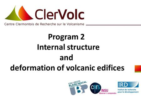 Program 2 Internal structure and deformation of volcanic edifices.