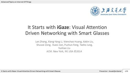 It Starts with iGaze: Visual Attention Driven Networking with Smart Glasses It Starts with iGaze: Visual Attention Driven Networking with Smart Glasses.