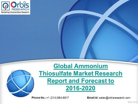 Global Ammonium Thiosulfate Market Research Report and Forecast to 2016-2020 Phone No.: +1 (214) 884-6817  id: