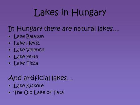 Lakes in Hungary In Hungary there are natural lakes…