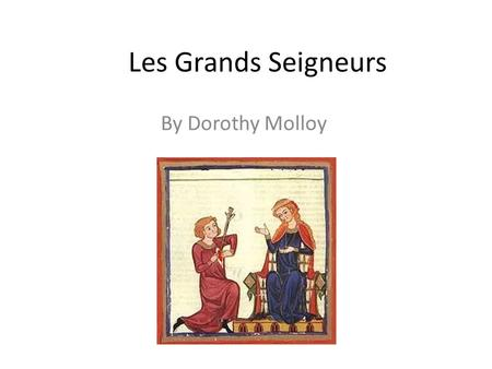 Les Grands Seigneurs By Dorothy Molloy. Read the quotations from the poem: what are your first impressions? Think about the title of the poem too. What.