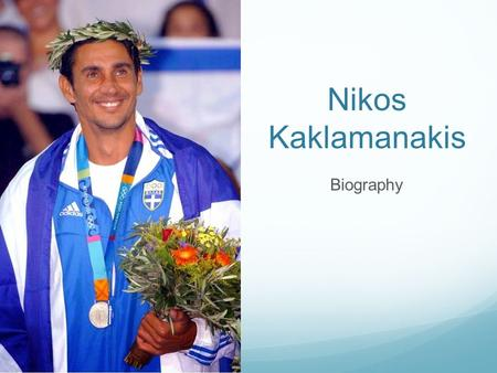Nikos Kaklamanakis Biography. Highest achievements Gold OLYMPIC MEDALIST (Atlanta 1996) Silver OLYMPIC MEDALIST in Athens 2004) Gold medal on the pre-olympic.