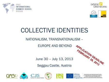 COLLECTIVE IDENTITIES NATIONALISM, TRANSNATIONALISM – EUROPE AND BEYOND June 30 – July 13, 2013 Seggau Castle, Austria APPLICATION DEADLINE FEBRUARY 28,