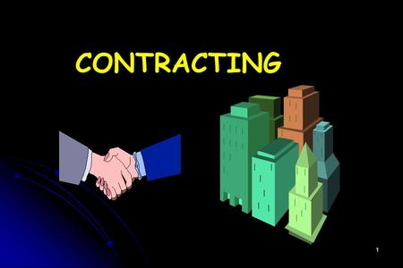 1 CONTRACTING. 2 WHAT IS CONTRACTING ? CONTRACTING IS BASICALLY AN AGREEMENT BETWEEN TWO PARTIES, ONE CALLED THE CONTRACTING PARTY AND THE OTHER THE CONTRACTED.