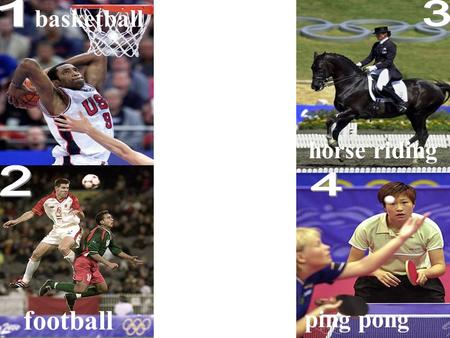 Ping pong basketball horse riding football basketball football horse riding ping pong.