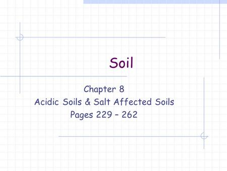 Soil Chapter 8 Acidic Soils & Salt Affected Soils Pages 229 – 262.